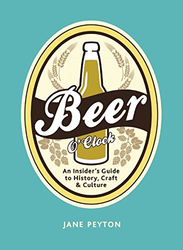 Beer OClock: An Insider's Guide to History, Craft, and Culture free download