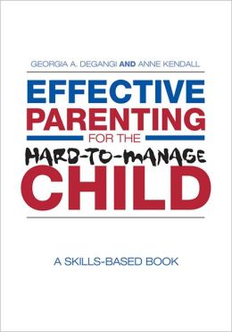 Effective Parenting for the Hard-to-Manage Child: A Skills-Based Book free download