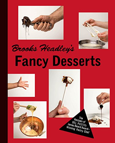 Brooks Headley's Fancy Desserts: The Recipes of Del Postos James Beard AwardCWinning Pastry Chef free download