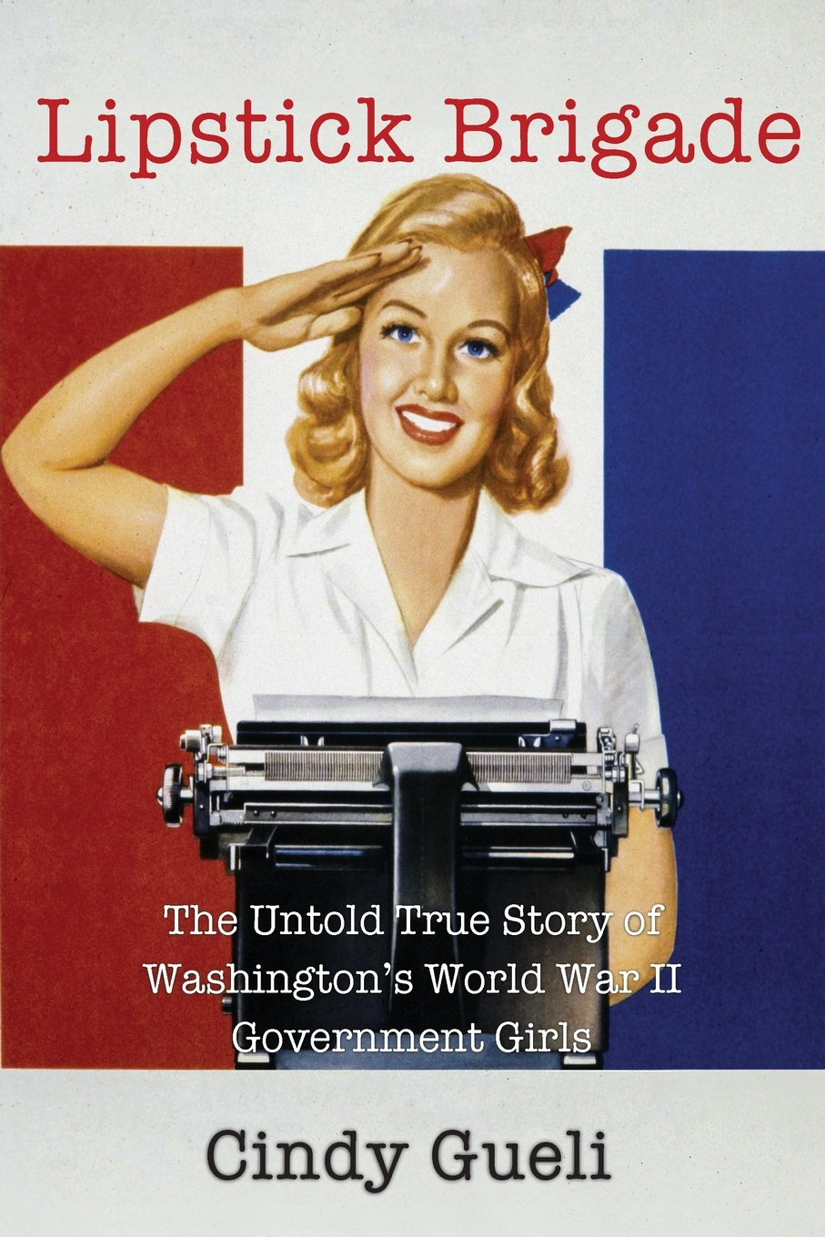 Lipstick Brigade: The Untold True Story of Washington's World War II Government Girls free download