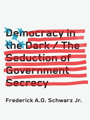 Democracy in the Dark: The Seduction of Government Secrecy free download