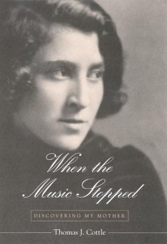 When the Music Stopped: Discovering My Mother by Thomas J. Cottle free download