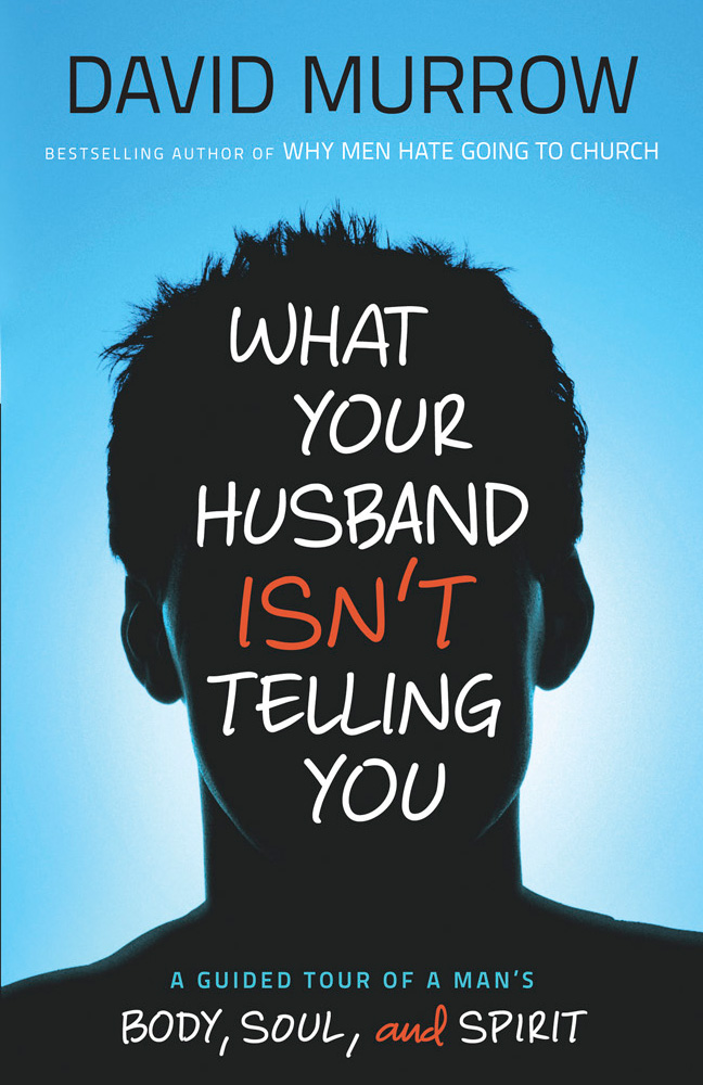 What Your Husband Isn't Telling You: A Guided Tour of a Man's Body, Soul, and Spirit free download