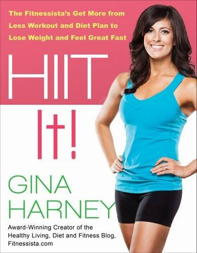 HIIT IT! (Fitnessista's Get More From Less Workout and Diet Plan to Lose Weight and Feel Great Fast) free download