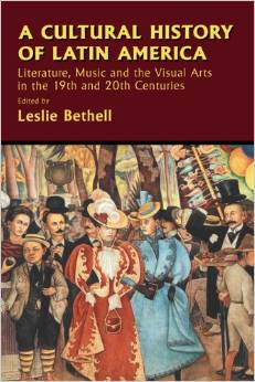 A Cultural History of Latin America: Literature, Music and the Visual Arts in the 19th and 20th Centuries by Leslie Bethell free download