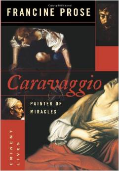Caravaggio: Painter of Miracles by Francine Prose free download