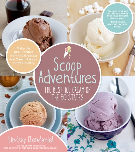 Scoop Adventures: The Best Ice Cream of the 50 States: Make the Real Recipes from the Greatest Ice Cream Parlors in the Country free download