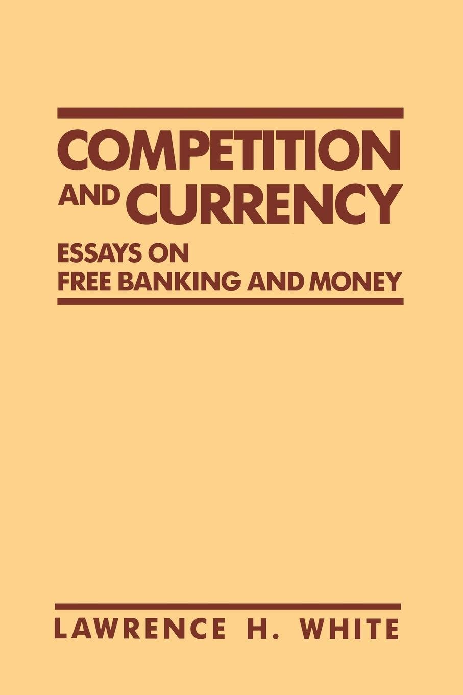 Competition and Currency: Essays on Free Banking and Money free download