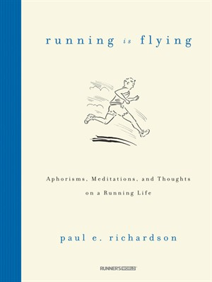 Running Is Flying: Aphorisms, Meditations, and Thoughts on a Running Life free download
