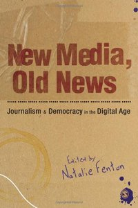 New Media, Old News: Journalism and Democracy in the Digital Age free download