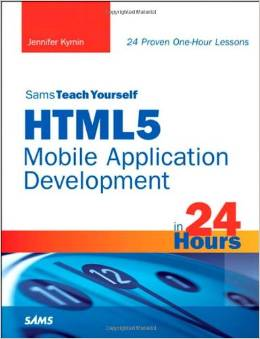 HTML5 Mobile Application Development in 24 Hours, Sams Teach Yourself by Jennifer Kyrnin free download