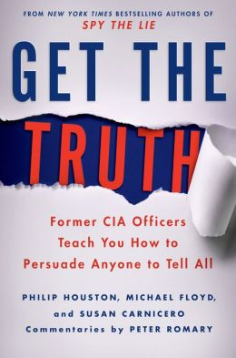 Get the Truth: Former CIA Officers Teach You How to Persuade Anyone to Tell All free download