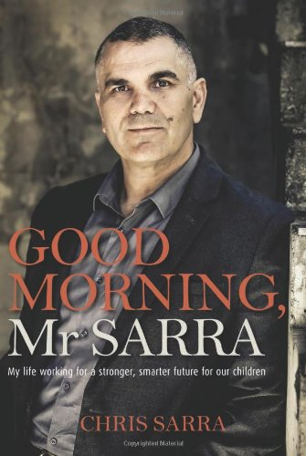 Good Morning, Mr Sarra: My Life Working for a Stronger, Smarter Future for Our Children free download