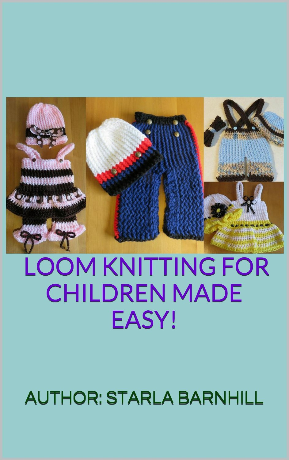 Knitting Pattern Books For Toddlers : Loom Knitting Pattern Book: 38 Easy, No-Needle Designs for ...