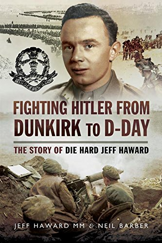 Fighting Hitler from Dunkirk to D-Day: The Story of die Hard Jeff Haward free download