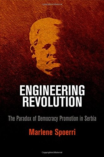 Engineering Revolution: The Paradox of Democracy Promotion in Serbia free download