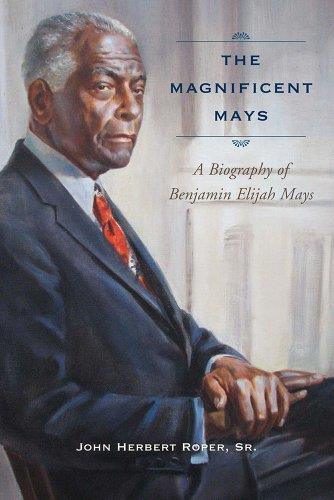 The Magnificent Mays: A Biography of Benjamin Elijah Mays free download