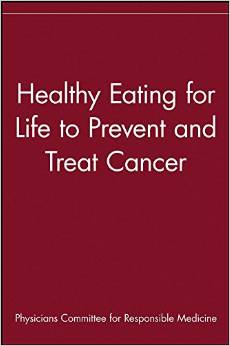 Healthy Eating for Life to Prevent and Treat Cancer by Physicians Committee for Responsible Medicine free download