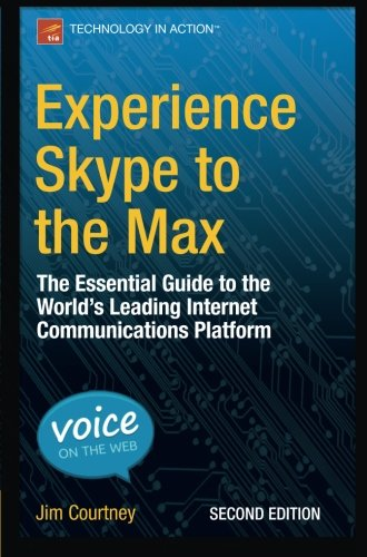 Experience Skype to the Max: The Essential Guide to the World's Leading Internet Communications Platform free download