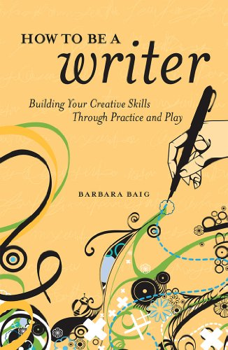 How to Be a Writer: Building Your Creative Skills Through Practice and Play free download