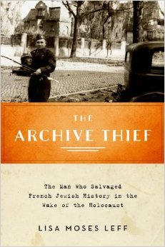 The Archive Thief: The Man Who Salvaged French Jewish History in the Wake of the Holocaust free download