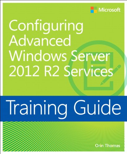 Training Guide Configuring Advanced Windows Server 2012 R2 Services free download