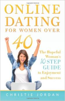 Online Dating For Women Over 40: The Hopeful Woman's 10 Step Guide to Enjoyment and Success by Christie Jordan free download