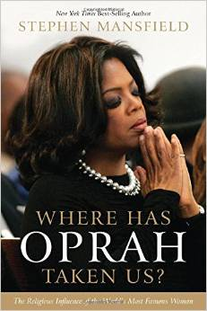 Where Has Oprah Taken Us?: The Religious Influence of the World's Most Famous Woman by Stephen Mansfield free download