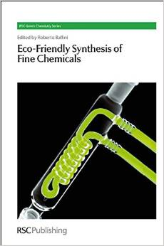 Eco-Friendly Synthesis of Fine Chemicals: RSC (RSC Green Chemistry) by Roberto Ballini free download