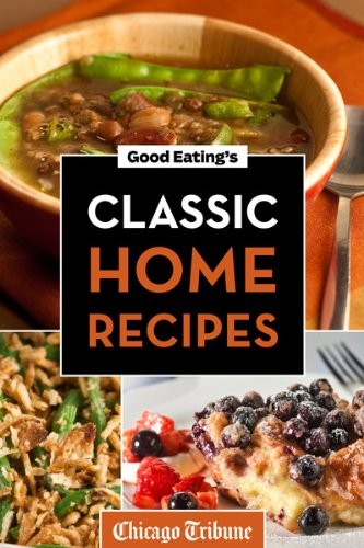 Good Eating's Classic Home Recipes: Traditional comfort foods and heirloom family recipes for every occasion free download