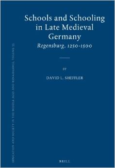 Schools and Schooling in Late Medieval Germany: Regensburg, 1250-1500 by David L. Sheffler free download
