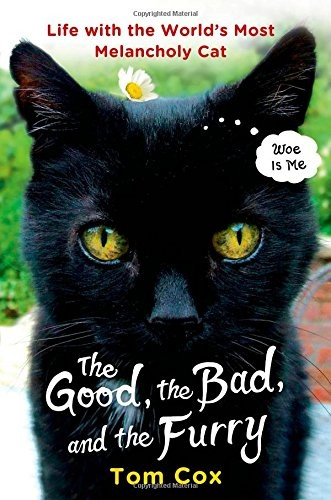 The Good, the Bad, and the Furry: Life with the World's Most Melancholy Cat free download