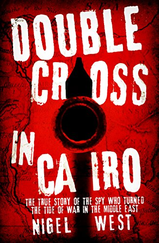 Double Cross in Cairo: The True Story of the Spy Who Turned the Tide of War in the Middle East free download