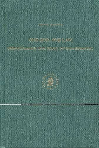 One God, One Law: Philo of Alexandria on the Mosaic and Greco-Roman Law by John W. Martens free download