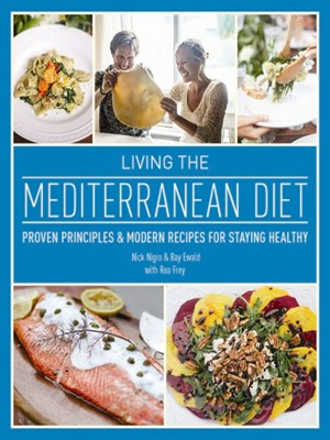 Living the Mediterranean Diet: Proven Principles and Modern Recipes for Staying Healthy free download