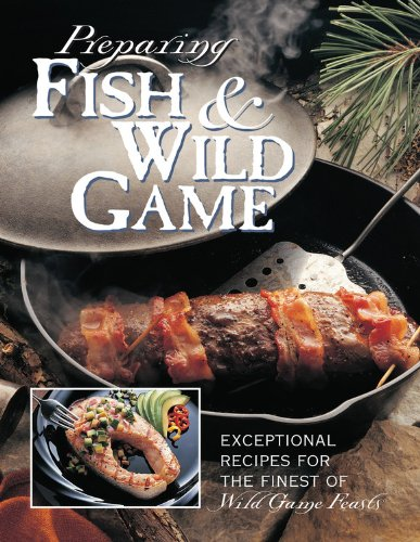 Preparing Fish & Wild Game: Exceptional Recipes for the Finest of Wild Game Feasts free download