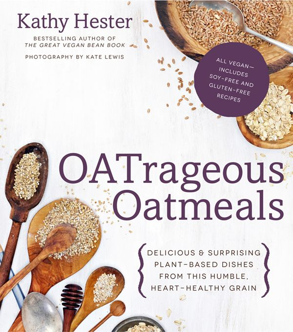 OATrageous Oatmeals: Delicious & Surprising Plant-Based Dishes From This Humble, Heart-Healthy Grain free download