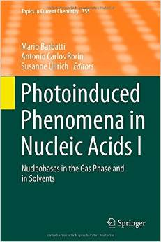 Photoinduced Phenomena in Nucleic Acids I: Nucleobases in the Gas Phase and in Solvents free download