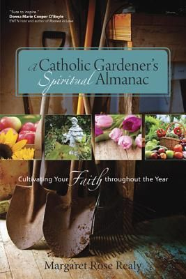 A Catholic Gardener's Spiritual Almanac: Cultivating Your Faith Throughout the Year free download