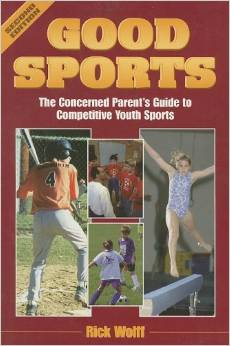 Good Sports: The Concerned Parent's Guide to Competitive Youth Sports by Rick Wolff free download