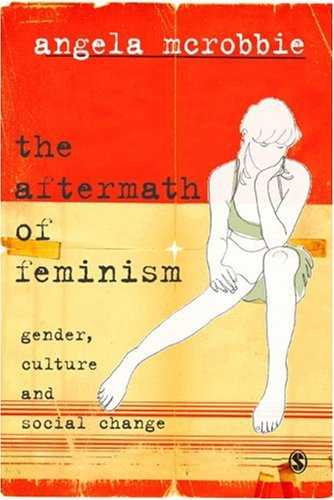 The Aftermath of Feminism: Gender, Culture and Social Change free download
