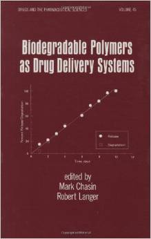 Biodegradable Polymers as Drug Delivery Systems (Drugs and the Pharmaceutical Sciences) by Mark Chasin free download