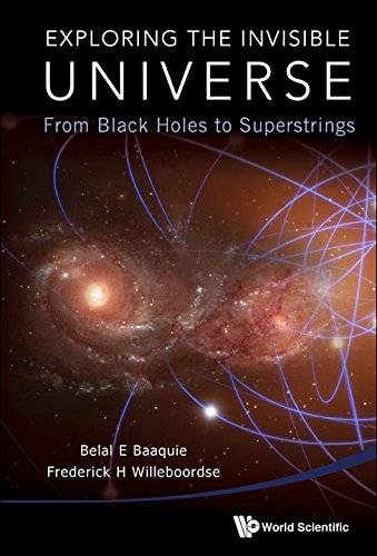 Exploring the Invisible Universe : From Black Holes to Superstrings free download