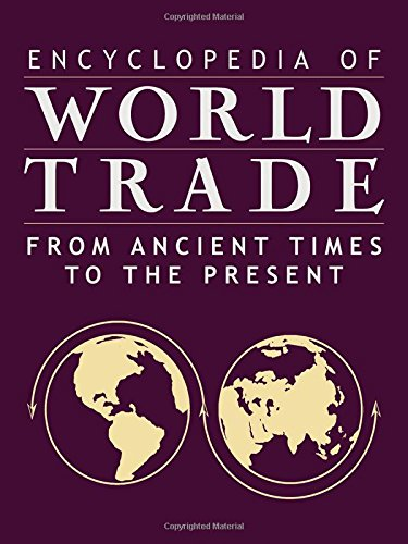Encyclopedia of World Trade: From Ancient Times to the Present (4 Volumes Set) free download