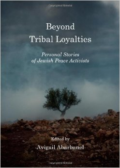 Beyond Tribal Loyalties: Personal Stories of Jewish Peace Activists free download