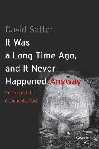 It Was a Long Time Ago, and it Never Happened Anyway: Russia and the Communist Past free download