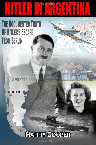 Hitler in Argentina: The Documented Truth of Hitler's Escape from Berlin free download