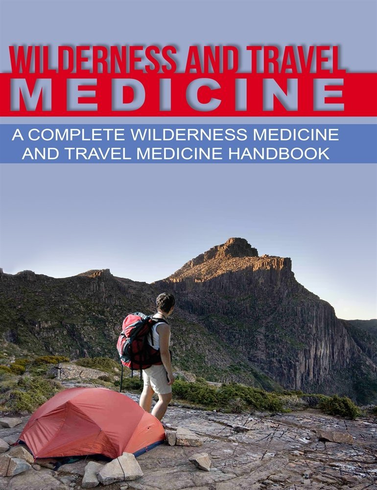 Wilderness and Travel Medicine: A Complete Wilderness Medicine and Travel Medicine Handbook free download