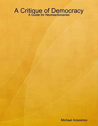 A Critique of Democracy: A Guide for Neoreactionaries free download