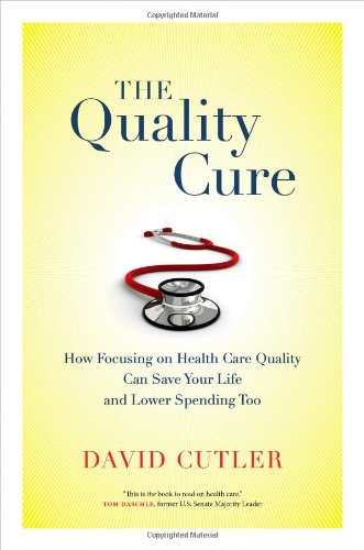 The Quality Cure: How Focusing on Health Care Quality Can Save Your Life and Lower Spending Too free download